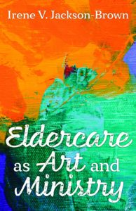Eldercare as Art and Ministry – combining life's passions