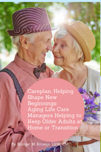 New Beginnings–Aging Life Care Managers® Helping to Keep Older Adults at Home or Transition